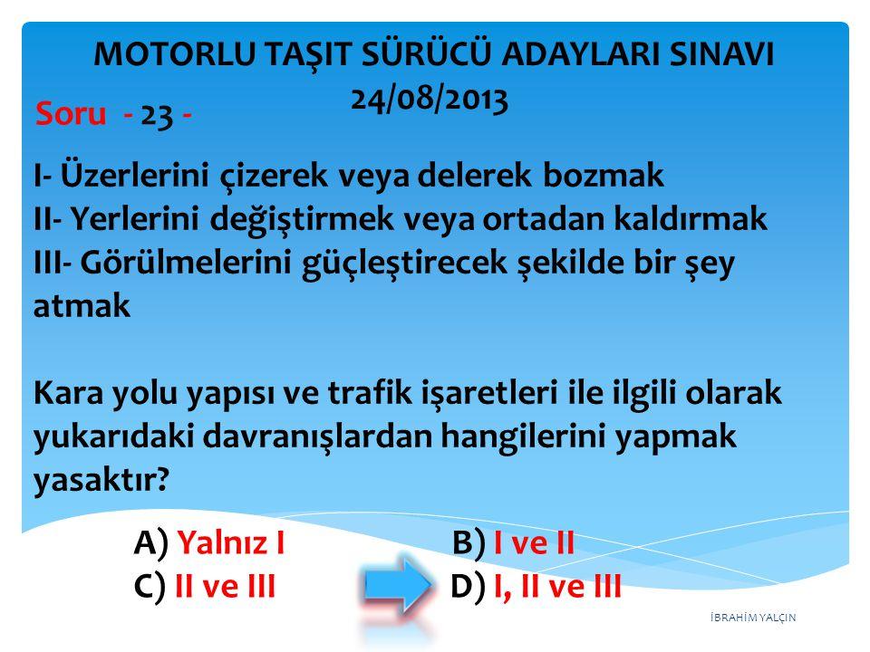 İBRAHİM YALÇIN A) Yalnız I B) I ve II C) II ve III D) I, II ve III I- Üzerlerini çizerek veya delerek bozmak II- Yerlerini değiştirmek veya ortadan ka