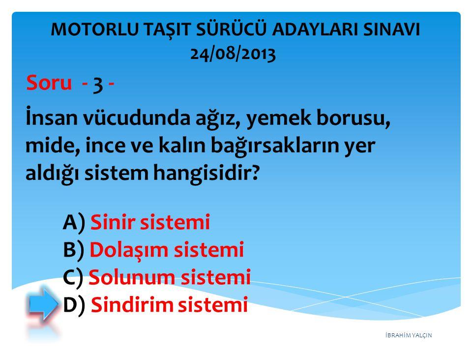İBRAHİM YALÇIN A) Sinir sistemi B) Dolaşım sistemi C) Solunum sistemi D) Sindirim sistemi İnsan vücudunda ağız, yemek borusu, mide, ince ve kalın bağı