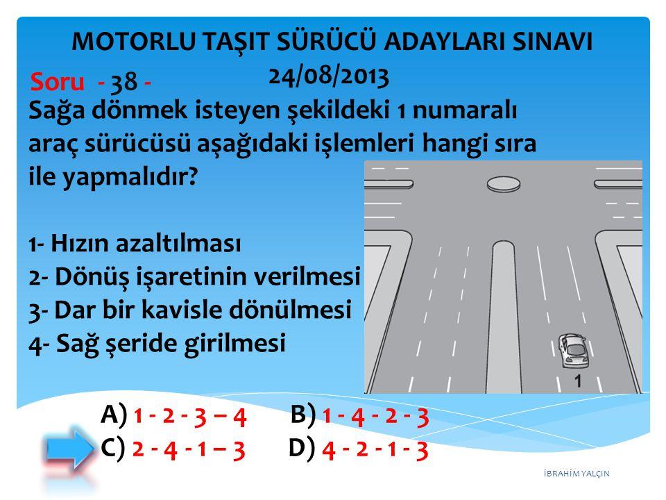 İBRAHİM YALÇIN Sağa dönmek isteyen şekildeki 1 numaralı araç sürücüsü aşağıdaki işlemleri hangi sıra ile yapmalıdır? 1- Hızın azaltılması 2- Dönüş işa