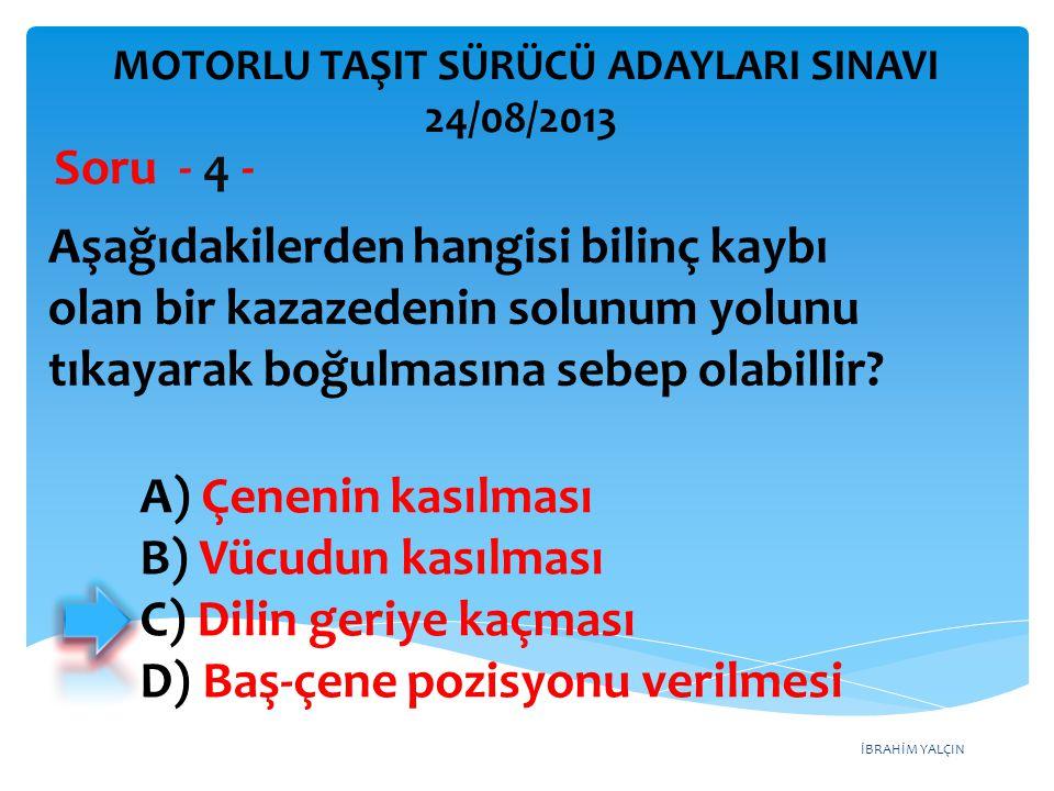 İBRAHİM YALÇIN A) Çenenin kasılması B) Vücudun kasılması C) Dilin geriye kaçması D) Baş-çene pozisyonu verilmesi Aşağıdakilerden hangisi bilinç kaybı