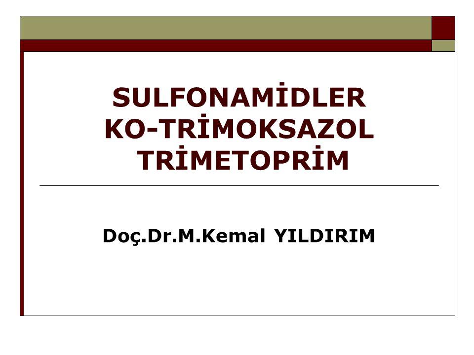 SULFONAMİDLER KO-TRİMOKSAZOL TRİMETOPRİM Doç.Dr.M.Kemal YILDIRIM
