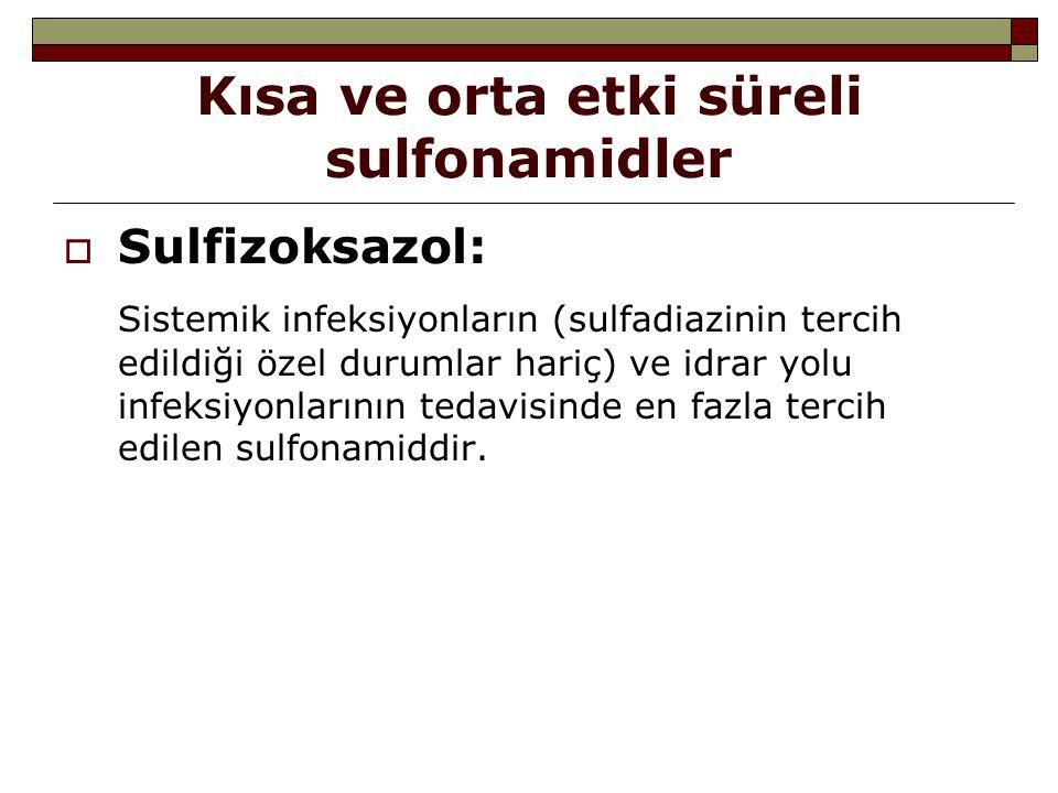 Kısa ve orta etki süreli sulfonamidler  Sulfizoksazol: Sistemik infeksiyonların (sulfadiazinin tercih edildiği özel durumlar hariç) ve idrar yolu inf