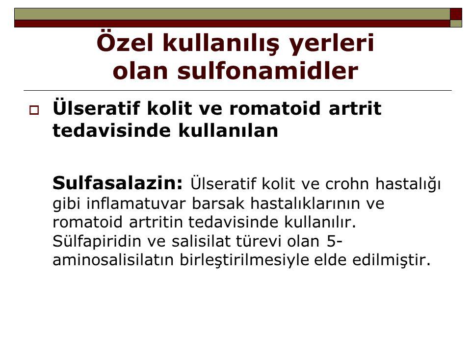 Özel kullanılış yerleri olan sulfonamidler  Ülseratif kolit ve romatoid artrit tedavisinde kullanılan Sulfasalazin: Ülseratif kolit ve crohn hastalığ