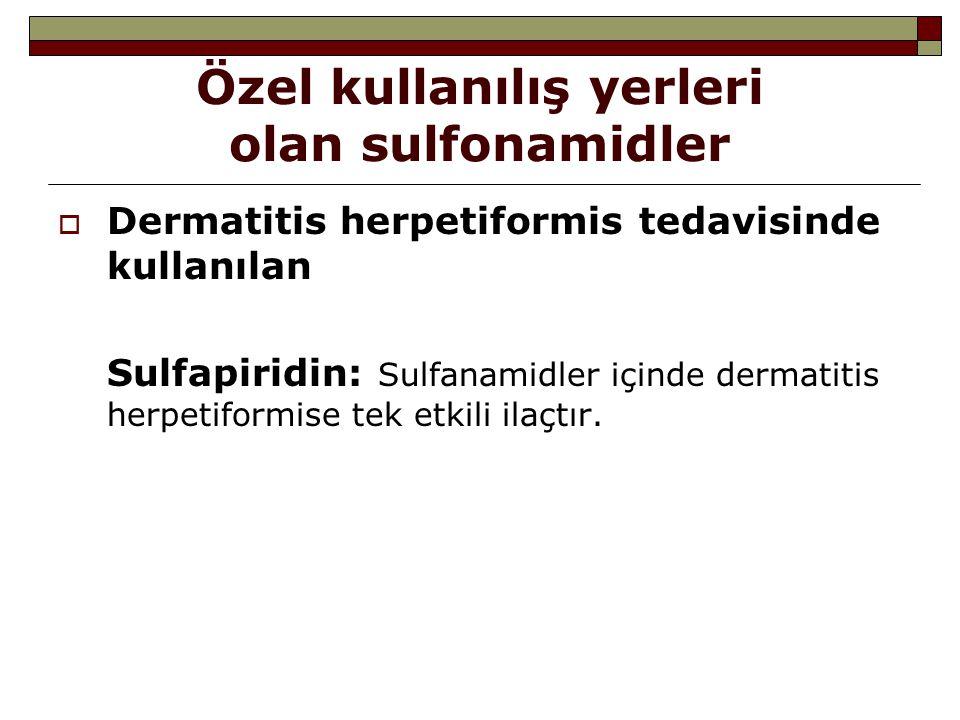 Özel kullanılış yerleri olan sulfonamidler  Dermatitis herpetiformis tedavisinde kullanılan Sulfapiridin: Sulfanamidler içinde dermatitis herpetiform