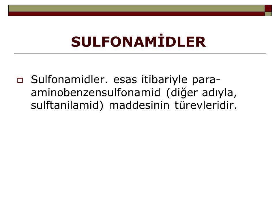 SULFONAMİDLER  Sulfonamidler. esas itibariyle para- aminobenzensulfonamid (diğer adıyla, sulftanilamid) maddesinin türevleridir.