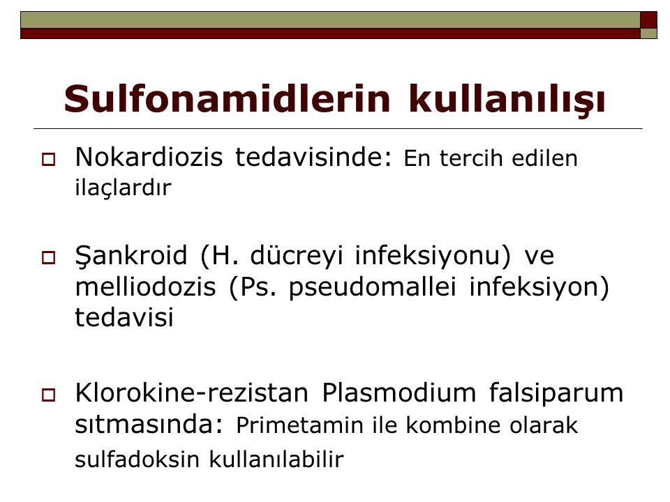 Sulfonamidlerin kullanılışı  Nokardiozis tedavisinde: En tercih edilen ilaçlardır  Şankroid (H. dücreyi infeksiyonu) ve melliodozis (Ps. pseudomalle
