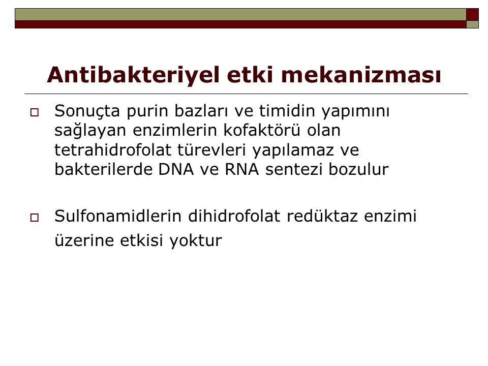  Sonuçta purin bazları ve timidin yapımını sağlayan enzimlerin kofaktörü olan tetrahidrofolat türevleri yapılamaz ve bakterilerde DNA ve RNA sentezi