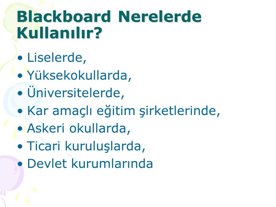 Blackboard Nerelerde Kullanılır? Liselerde, Yüksekokullarda, Üniversitelerde, Kar amaçlı eğitim şirketlerinde, Askeri okullarda, Ticari kuruluşlarda,