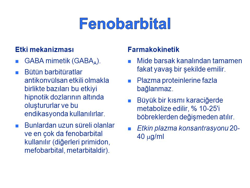Etki mekanizması GABA mimetik (GABA A ). Bütün barbitüratlar antikonvülsan etkili olmakla birlikte bazıları bu etkiyi hipnotik dozlarının altında oluş