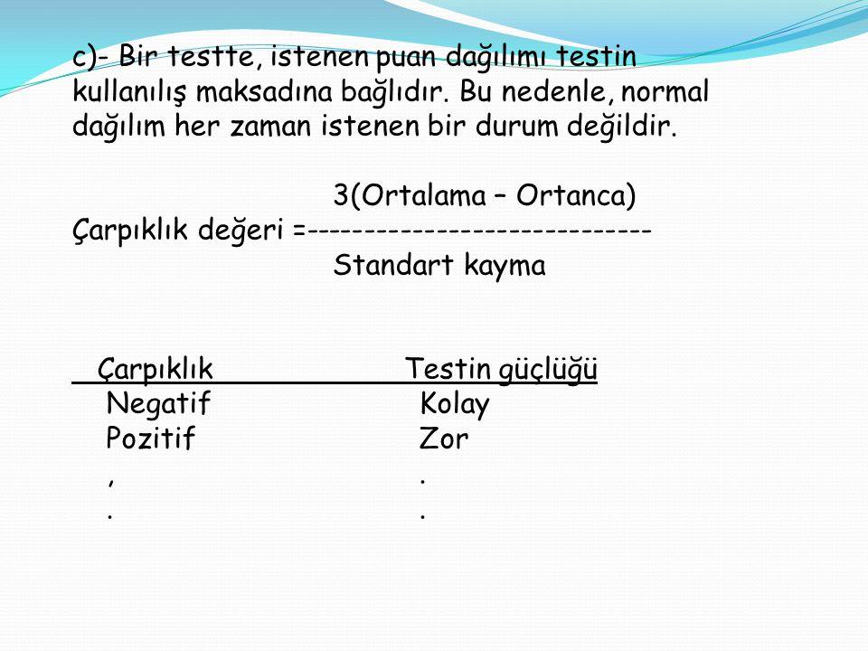 c)- Bir testte, istenen puan dağılımı testin kullanılış maksadına bağlıdır. Bu nedenle, normal dağılım her zaman istenen bir durum değildir. 3(Ortalam