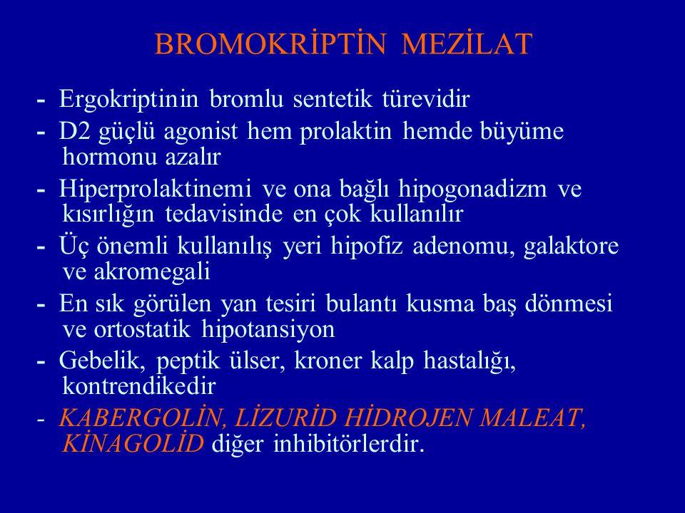 BROMOKRİPTİN MEZİLAT - Ergokriptinin bromlu sentetik türevidir - D2 güçlü agonist hem prolaktin hemde büyüme hormonu azalır - Hiperprolaktinemi ve ona