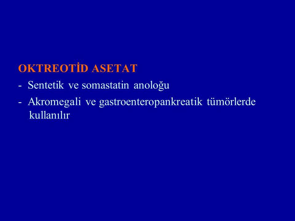 OKTREOTİD ASETAT - Sentetik ve somastatin anoloğu - Akromegali ve gastroenteropankreatik tümörlerde kullanılır