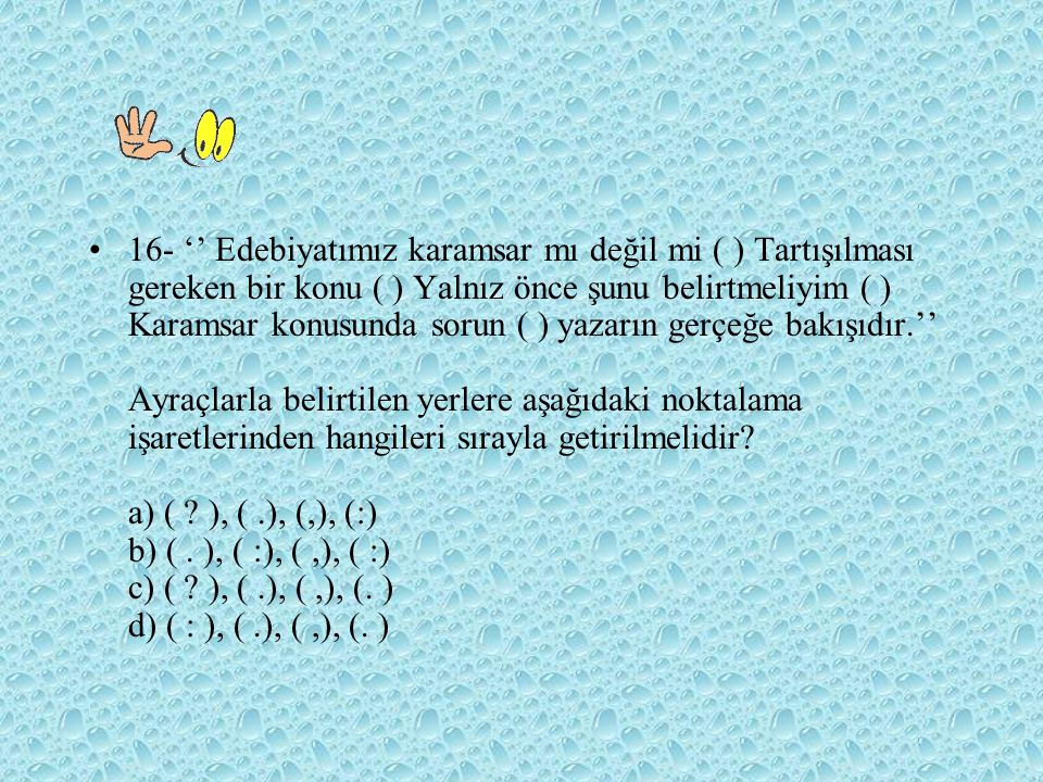 16- '' Edebiyatımız karamsar mı değil mi ( ) Tartışılması gereken bir konu ( ) Yalnız önce şunu belirtmeliyim ( ) Karamsar konusunda sorun ( ) yazarın