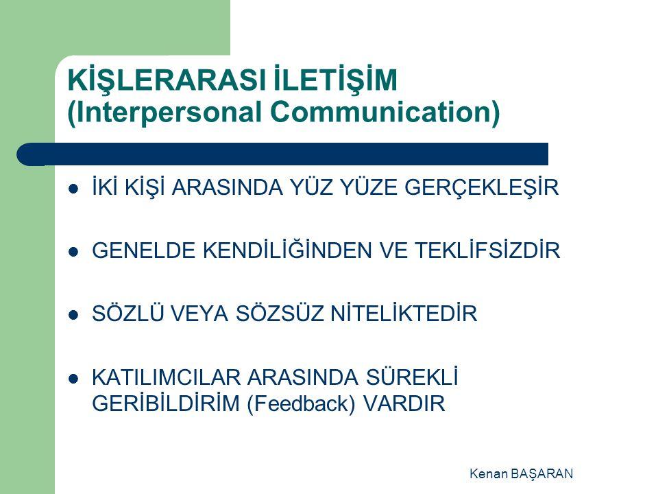 Kenan BAŞARAN KİŞLERARASI İLETİŞİM (Interpersonal Communication) İKİ KİŞİ ARASINDA YÜZ YÜZE GERÇEKLEŞİR GENELDE KENDİLİĞİNDEN VE TEKLİFSİZDİR SÖZLÜ VE
