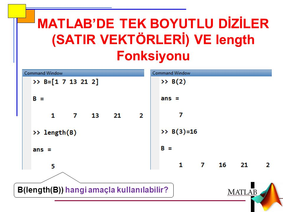 MATLAB'DE TEK BOYUTLU DİZİLER (SATIR VEKTÖRLERİ) VE length Fonksiyonu B(length(B)) hangi amaçla kullanılabilir?