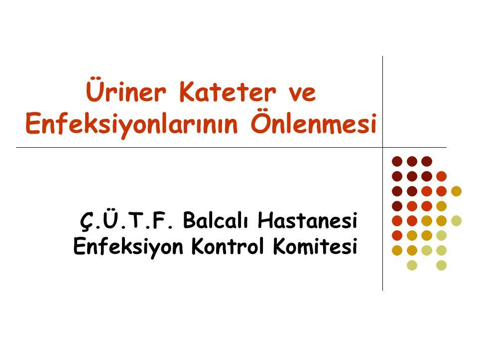 Üriner Kateter ve Enfeksiyonlarının Önlenmesi Ç.Ü.T.F.