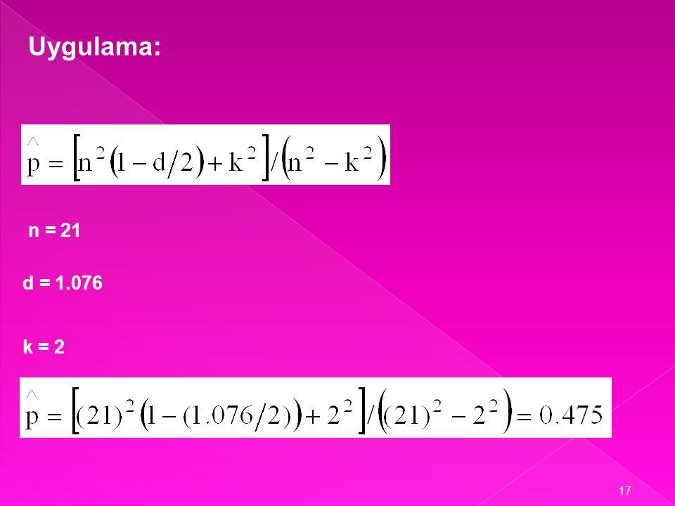 16 Theil – Nagar Yöntemi n = Toplam Gözlem Sayısı (Örnek Hacmi) d = DW İstatistiği Değeri k = Tahmin Edilen b Katsayısı Sayısı