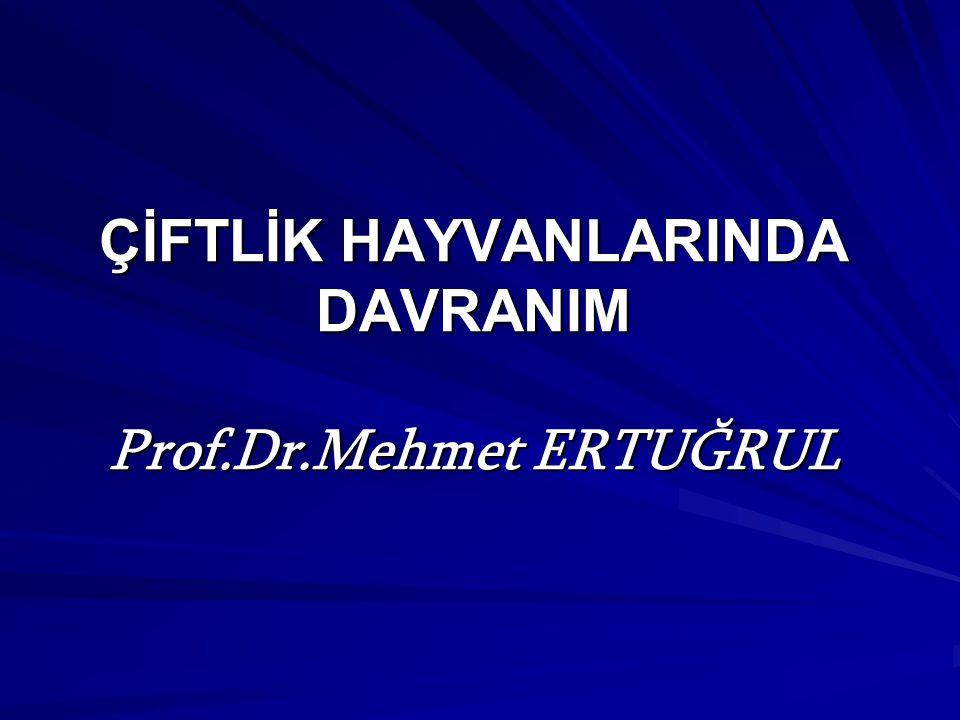ÇİFTLİK HAYVANLARINDA DAVRANIM Prof.Dr.Mehmet ERTUĞRUL