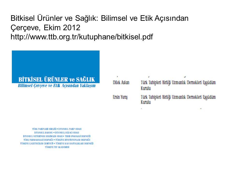 Bitkisel Ürünler ve Sağlık: Bilimsel ve Etik Açısından Çerçeve, Ekim 2012 http://www.ttb.org.tr/kutuphane/bitkisel.pdf