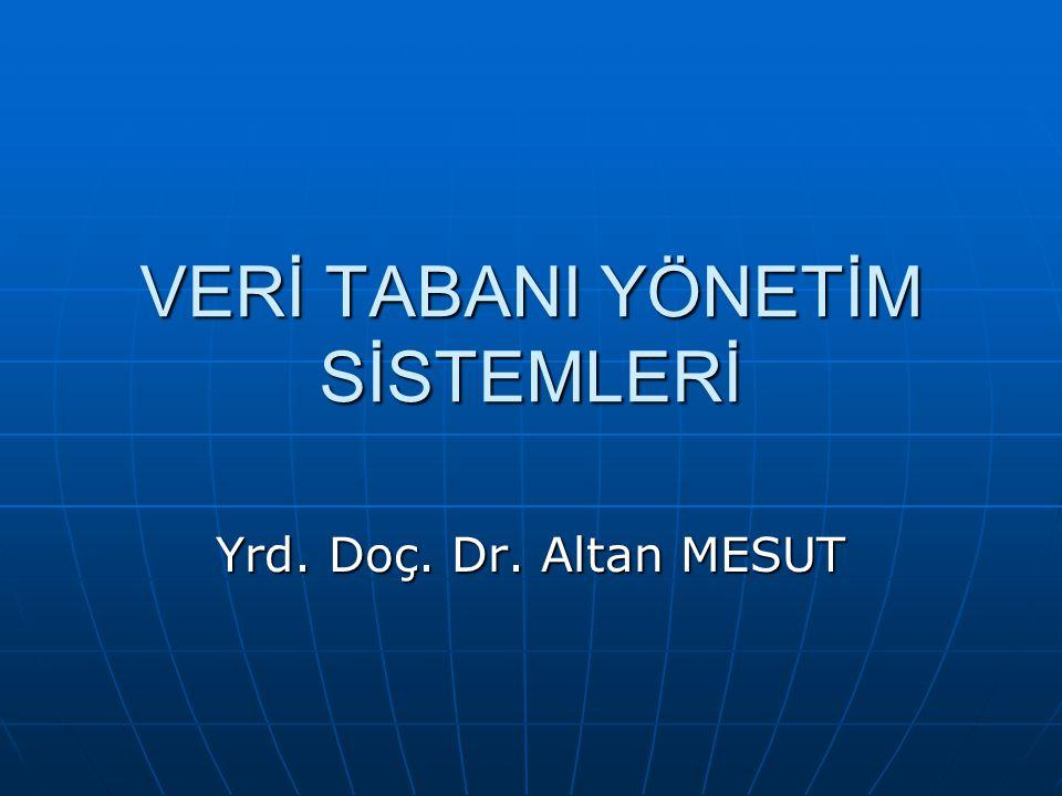 VERİ TABANI YÖNETİM SİSTEMLERİ Yrd. Doç. Dr. Altan MESUT