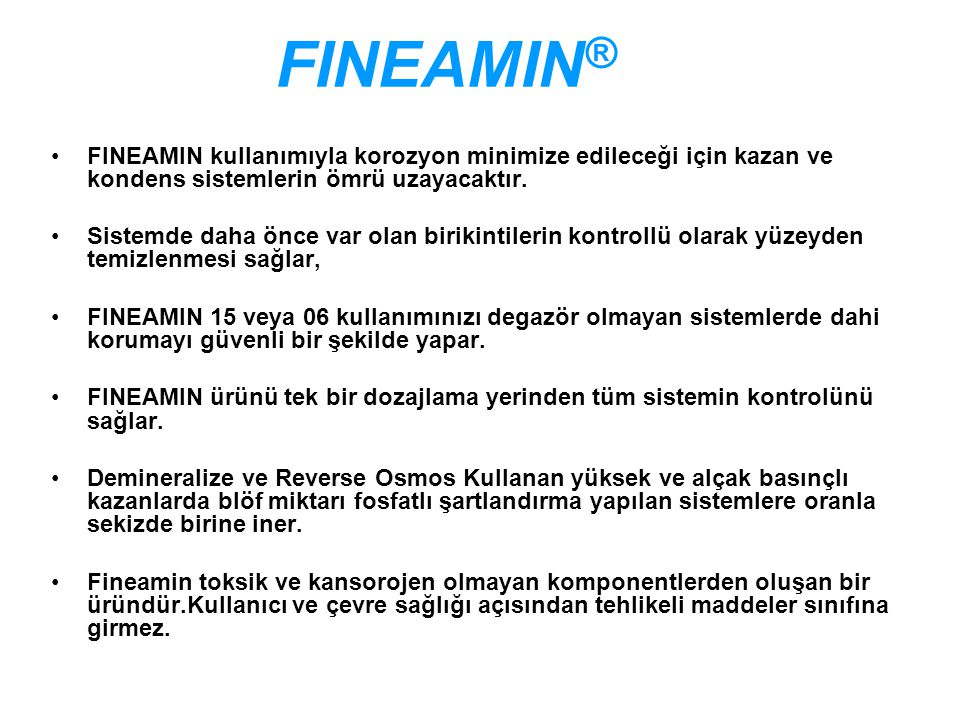 FINEAMIN kullanımıyla korozyon minimize edileceği için kazan ve kondens sistemlerin ömrü uzayacaktır.