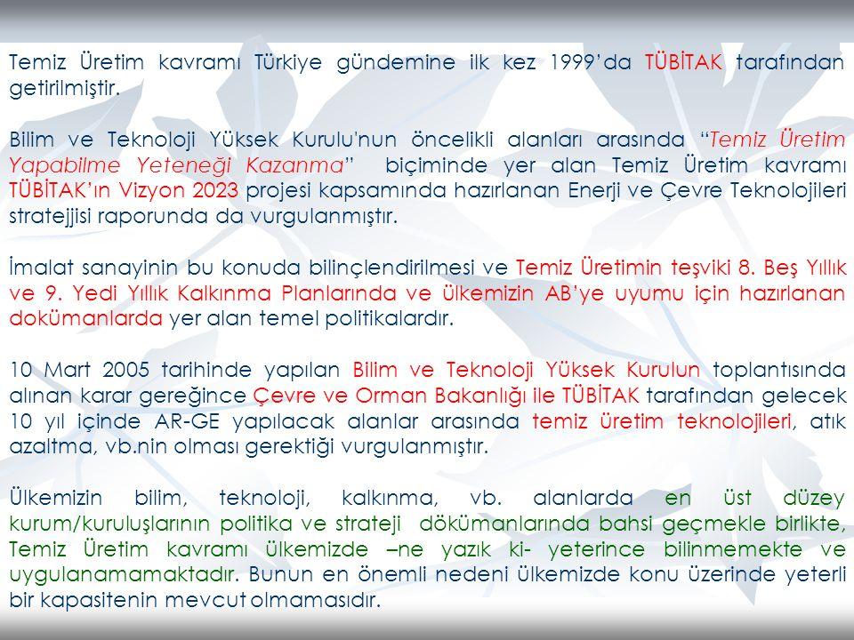 Temiz Üretim kavramı Türkiye gündemine ilk kez 1999'da TÜBİTAK tarafından getirilmiştir. Bilim ve Teknoloji Yüksek Kurulu'nun öncelikli alanları arası