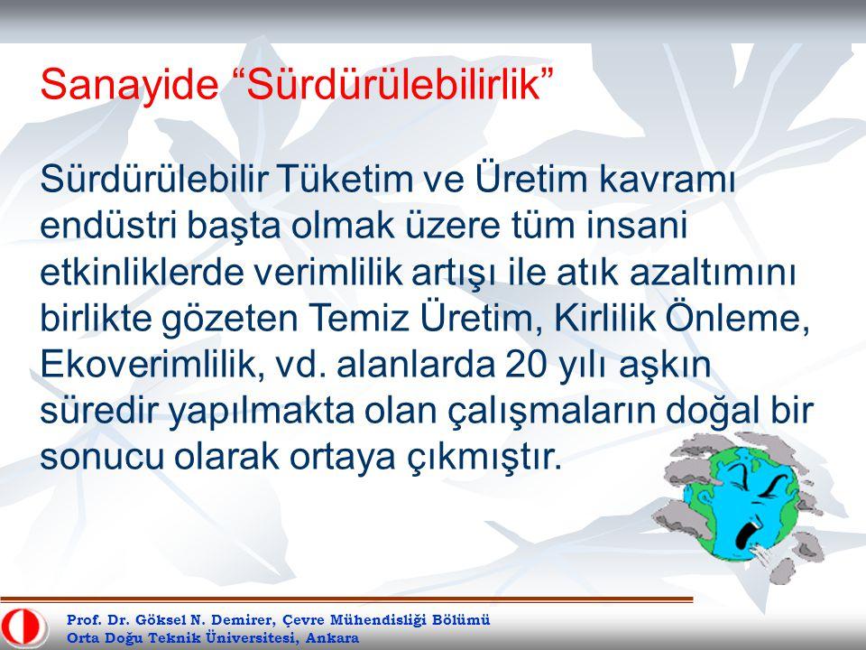 """Prof. Dr. Göksel N. Demirer, Çevre Mühendisliği Bölümü Orta Doğu Teknik Üniversitesi, Ankara Sanayide """"Sürdürülebilirlik"""" Sürdürülebilir Tüketim ve Ür"""