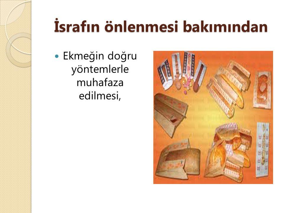 İsrafın önlenmesi bakımından Ekmeğin doğru yöntemlerle muhafaza edilmesi,