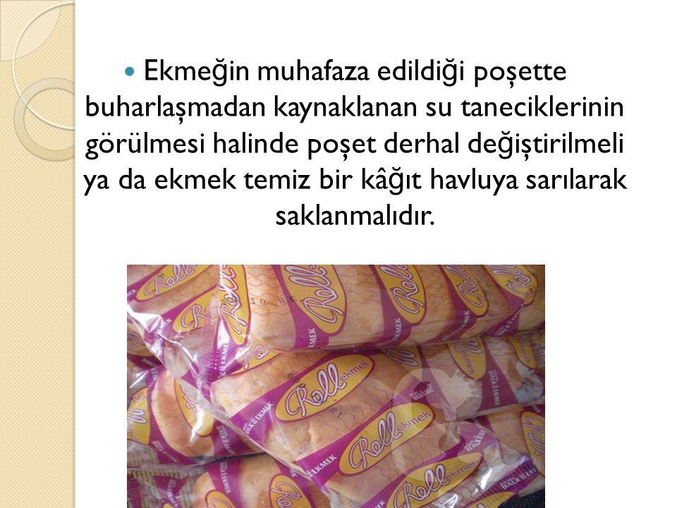 Ekme ğ in muhafaza edildi ğ i poşette buharlaşmadan kaynaklanan su taneciklerinin görülmesi halinde poşet derhal de ğ iştirilmeli ya da ekmek temiz bi