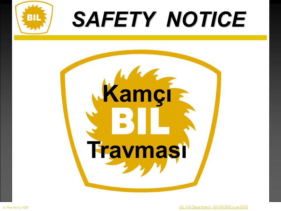 SAFETY NOTICE BIL HS Department - SN-08-005 June 2008 Kamçı Travması S. Petmecky/ASE
