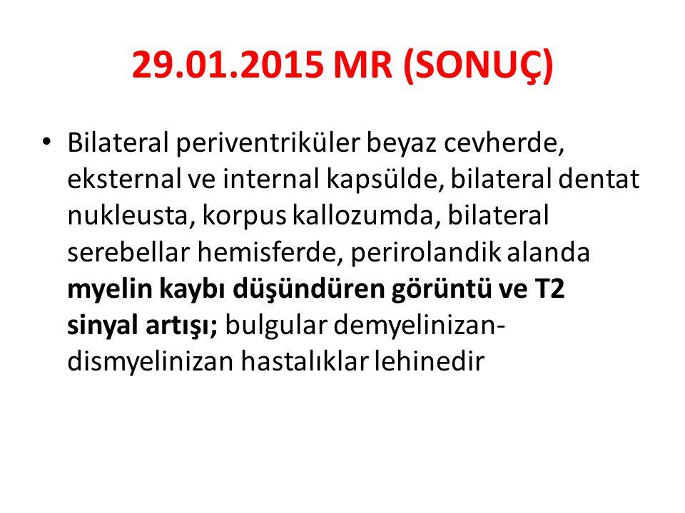 29.01.2015 MR (SONUÇ) Bilateral periventriküler beyaz cevherde, eksternal ve internal kapsülde, bilateral dentat nukleusta, korpus kallozumda, bilater