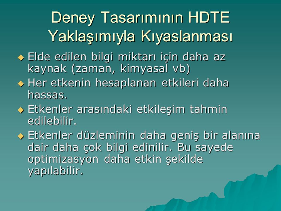 Deney Tasarımının HDTE Yaklaşımıyla Kıyaslanması  Elde edilen bilgi miktarı için daha az kaynak (zaman, kimyasal vb)  Her etkenin hesaplanan etkiler
