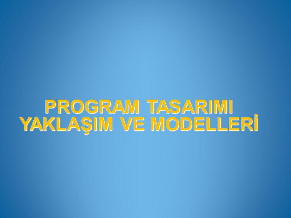 PROGRAM TASARIMI YAKLAŞIM VE MODELLERİ