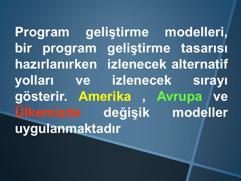 Program geliştirme modelleri, bir program geliştirme tasarısı hazırlanırken izlenecek alternatif yolları ve izlenecek sırayı gösterir. Amerika, Avrupa