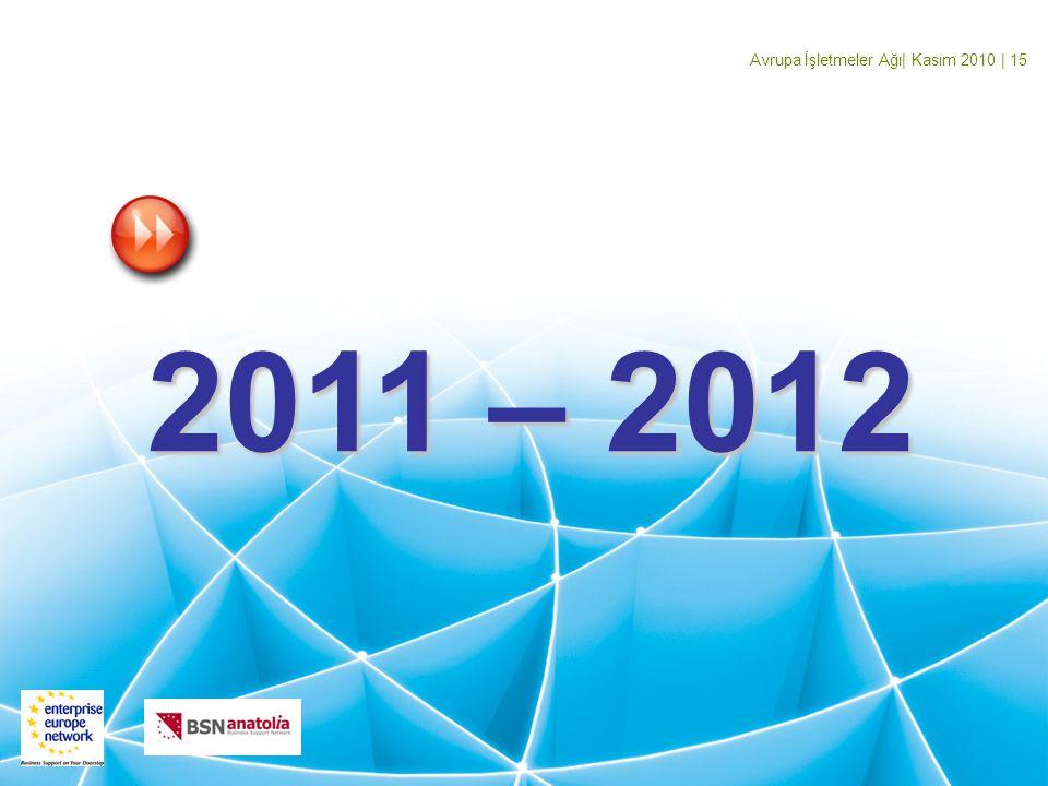 Avrupa İşletmeler Ağı| Kasım 2010 | 15 2011 – 2012