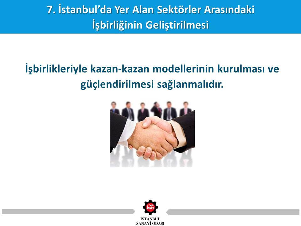 7. İstanbul'da Yer Alan Sektörler Arasındaki İşbirliğinin Geliştirilmesi İşbirlikleriyle kazan-kazan modellerinin kurulması ve güçlendirilmesi sağlanm