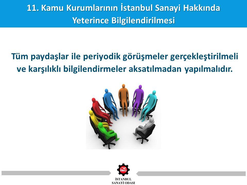 11. Kamu Kurumlarının İstanbul Sanayi Hakkında Yeterince Bilgilendirilmesi Tüm paydaşlar ile periyodik görüşmeler gerçekleştirilmeli ve karşılıklı bil