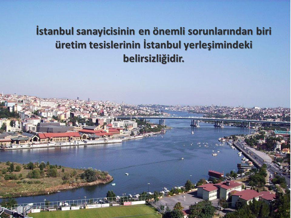 İstanbul sanayicisinin en önemli sorunlarından biri üretim tesislerinin İstanbul yerleşimindeki belirsizliğidir.