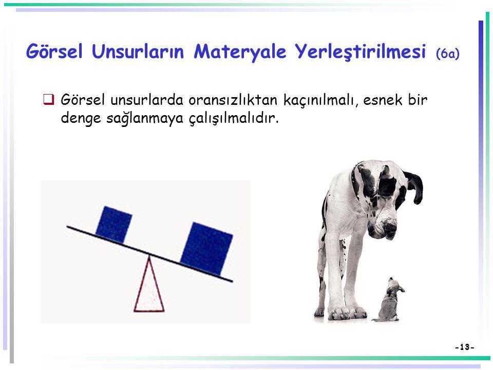-12- Görsel Unsurların Materyale Yerleştirilmesi (6)  Görsel unsurlarda oransızlıktan kaçınılmalı, esnek bir denge sağlanmaya çalışılmalıdır.