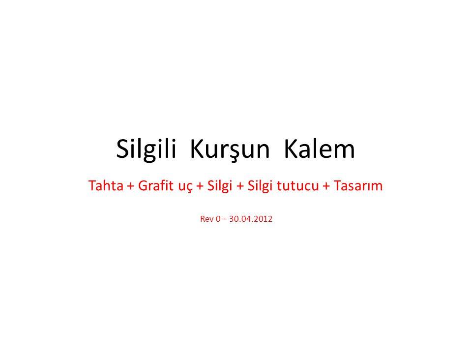 Silgili Kurşun Kalem Tahta + Grafit uç + Silgi + Silgi tutucu + Tasarım Rev 0 – 30.04.2012