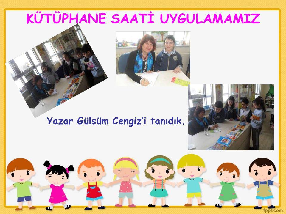 KÜTÜPHANE SAATİ UYGULAMAMIZ Yazar Gülsüm Cengiz'i tanıdık.