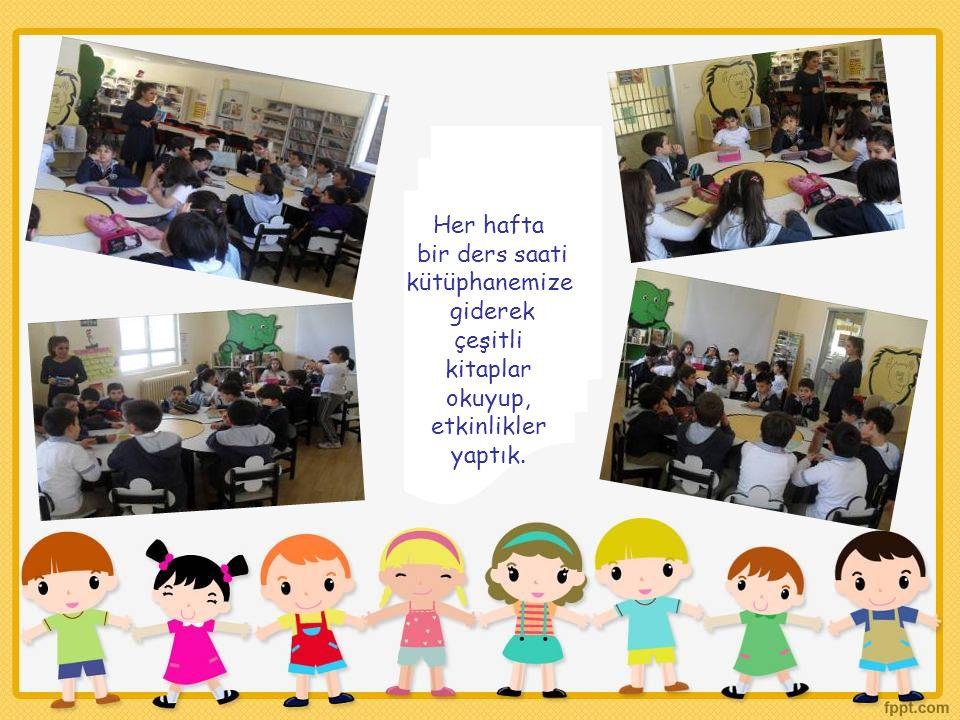 Her hafta bir ders saati kütüphanemize giderek çeşitli kitaplar okuyup, etkinlikler yaptık.
