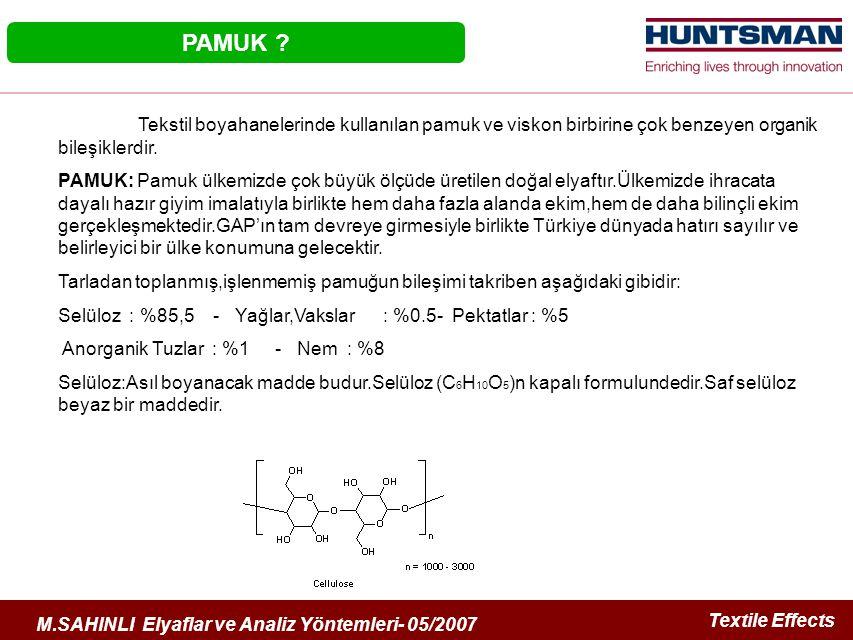Textile Effects M.SAHINLI Elyaflar ve Analiz Yöntemleri- 05/2007 Tekstil boyahanelerinde kullanılan pamuk ve viskon birbirine çok benzeyen organik bileşiklerdir.