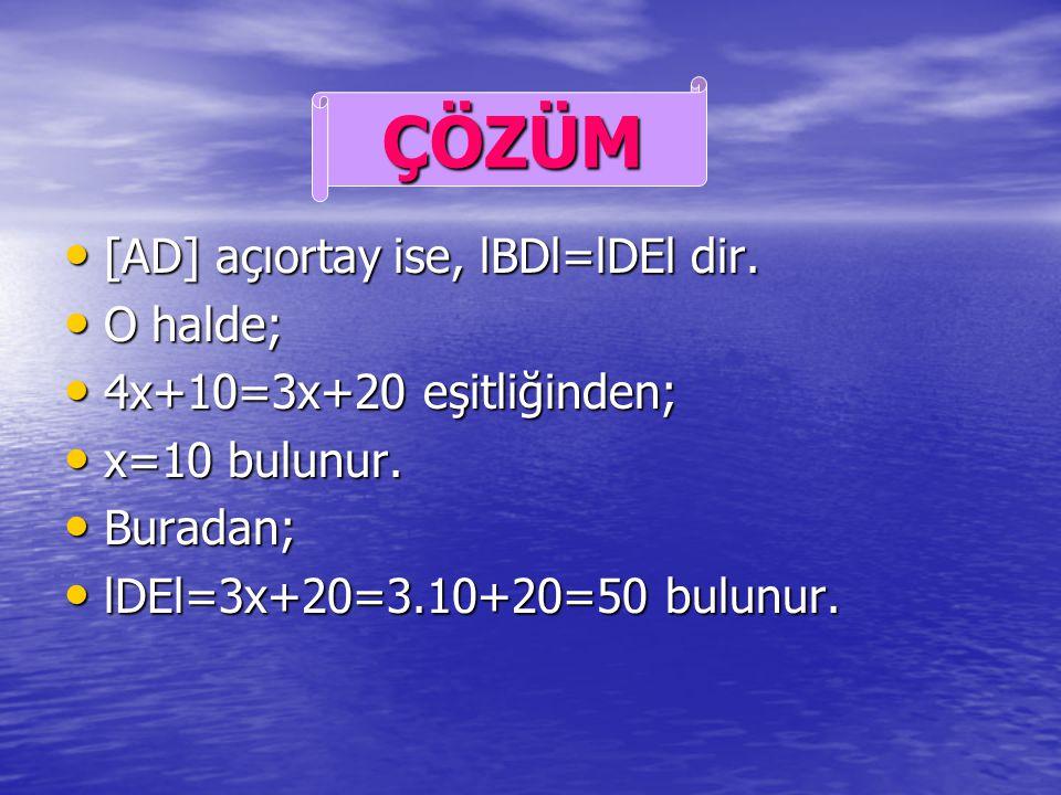 Yandaki şekilde [AD] açıortay, Yandaki şekilde [AD] açıortay, lBDl=4x+10 lBDl=4x+10 lDEl=3x+20 lDEl=3x+20 ise ise lDEl=? lDEl=? ÖRNEK.. A BC D E..