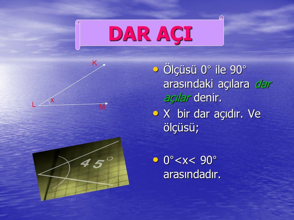 Ölçüsü 0° ile 90° arasındaki açılara dar açılar denir.