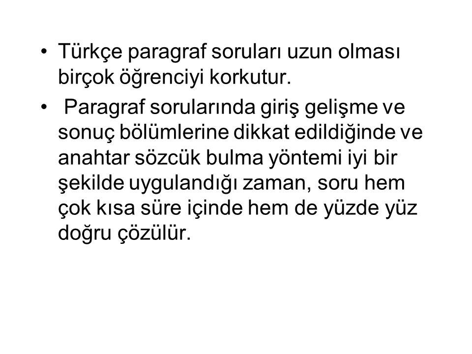 Türkçe paragraf soruları uzun olması birçok öğrenciyi korkutur. Paragraf sorularında giriş gelişme ve sonuç bölümlerine dikkat edildiğinde ve anahtar