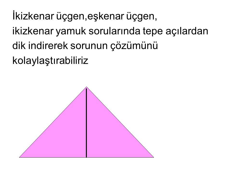 İkizkenar üçgen,eşkenar üçgen, ikizkenar yamuk sorularında tepe açılardan dik indirerek sorunun çözümünü kolaylaştırabiliriz