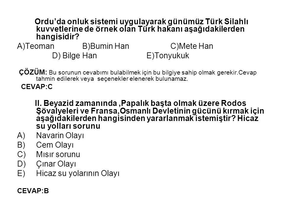 Ordu'da onluk sistemi uygulayarak günümüz Türk Silahlı kuvvetlerine de örnek olan Türk hakanı aşağıdakilerden hangisidir? A)Teoman B)Bumin Han C)Mete
