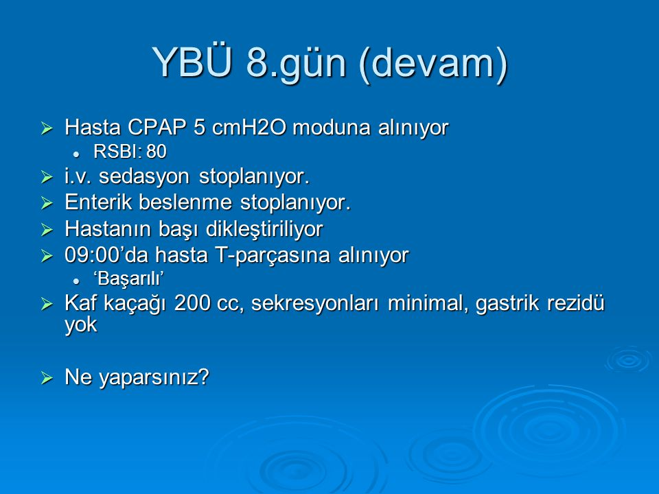 YBÜ 8.gün (devam)  Hasta CPAP 5 cmH2O moduna alınıyor RSBI: 80 RSBI: 80  i.v.