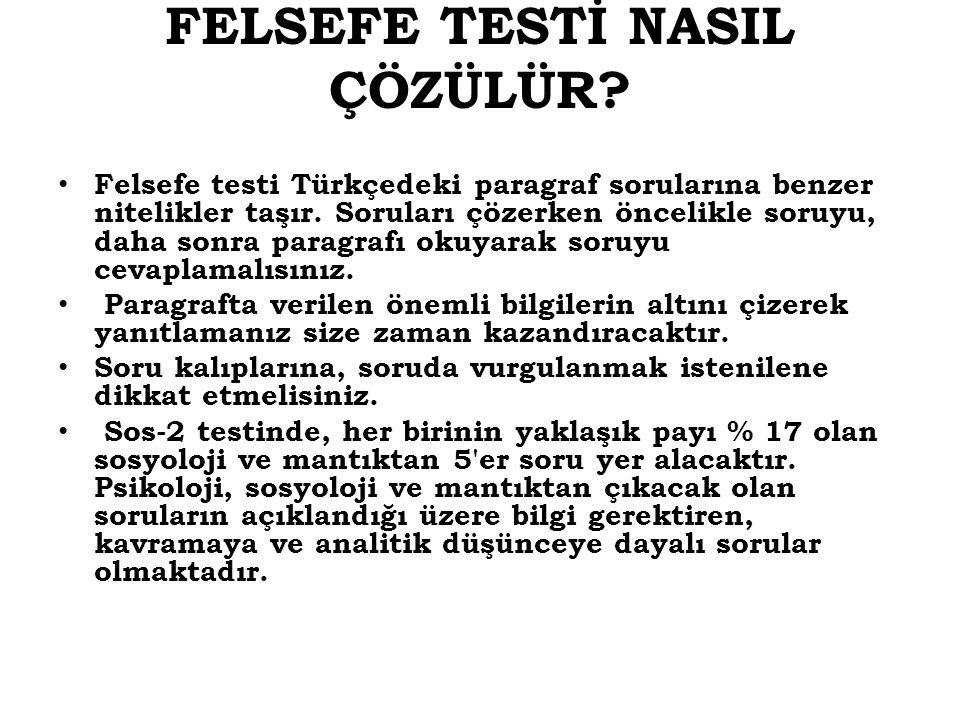 FELSEFE TESTİ NASIL ÇÖZÜLÜR? Felsefe testi Türkçedeki paragraf sorularına benzer nitelikler taşır. Soruları çözerken öncelikle soruyu, daha sonra para